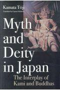 Myth and Deity in Japan:The Interplay of Kami andの本