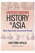 Understanding History In Asia:what Diplomatic Docuの本