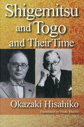 Shigemitsu and Togo and Their Timeの本